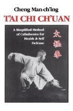 T'ai Chi Ch'uan : A Simplified Method of Calisthenics for Health and Self-Defense - Cheng Man-ch'ing