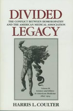 Divided Legacy: Vol 3 : Conflict Between Homoeopathy and the American Medical Association - Harris L. Coulter