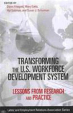 Transforming the U.S. Workforce Development System : Lessons from Research and Practice - David Finegold