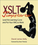 XSLT Jumpstarter : Level the Learning Curve and Put Your XML to Work - David James Kelly