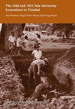 The 1946 and 1953 Yale University Excavations in Trinidad : v. 92 - Arie Boomert
