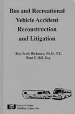 Bus and Recreational Vehicle Accident Reconstruction and Litigation : The Inside Story of the Negotiations That Ended Af... - Roy Scott Hickman
