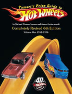 Tomart's Price Guide to Hot Wheels : Volume 1: 1968 to 1996 - Michael T Strauss