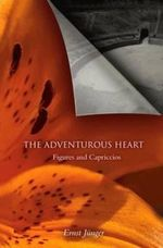 The Adventurous Heart : Figures and Capriccios - Ernst Junger