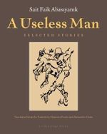A Useless Man : Selected Stories - Sait Faik Abasiyanik