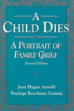 Child Dies : A Portrait of Family Grief - Joan Hagan Arnold