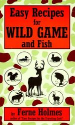 Easy Recipes for Wild Game & F - Ferne Holmes