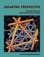 Isometric Perspective : From Baby Blocks to Dimensional Design in Quilts - Katie Pasquini