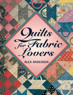 Quilts for Fabric Lovers - Alex Anderson