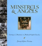 Minstrels and Angels : Carvings of Musicians in Medieval English Churches - Gwen Montagu