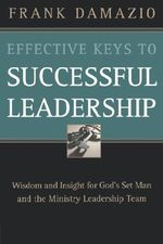 Effective Keys to Successful Leadership : Wisdom and Insight for God's Set Man and the Ministry Leadership Team - Frank Damazio
