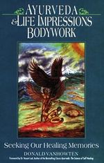 Ayurveda and Life Impressions Bodywork : Seeking Our Healing Memories - Donald Van Howten