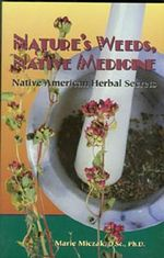 Nature's Weeds, Native Medicines : Native American Herbal Secrets - Marie Anakee Miczak