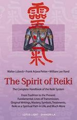 The Spirit of Reiki : The Complete Handbook of the Reiki System from Tradition to the Present - Walter Lubeck