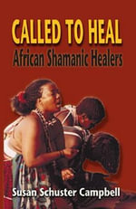 Called to Heal : African Shaman - Susan Schuster Campbell