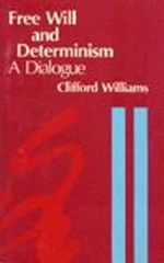 Free Will and Determinism : A Dialogue - Clifford Williams