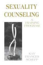 Sexuality Counseling : A Training Program - Kay Frances Schepp