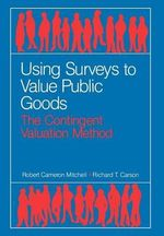 Using Surveys to Value Public Goods : The Contingent Valuation Method - Robert Cameron Mitchell