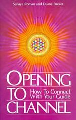 Opening to Channel : How to Connect with Your Guide - Sanaya Roman
