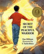 Secret of the Peaceful Warrior : A Story About Courage and Love - Dan Millman