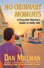 No Ordinary Moments : Peaceful Warrior's Approach to Daily Life - Dan Millman