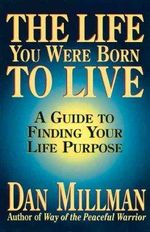 The Life You Were Born to Live : Finding Your Life Purpose - Dan Millman