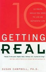 Getting Real : The Ten Truth Skills You Need to Live an Authentic Life - Susan Campbell
