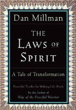 The Laws of Spirit : Simple, Powerful Truths for Making Life Work - Dan Millman