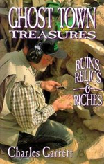 Ghost Town Treasures : Ruines Relics and Riches - Charles Garret