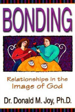 Bonding : Relationships in the Image of God - Dr Donald Marvin Joy