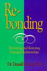 Rebonding : Preventing and Restoring Damaged Relationships - Donald M Joy