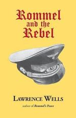 Rommel and the Rebel - Lawrence Wells