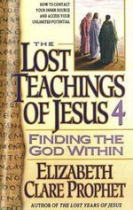The Lost Teachings of Jesus : Finding the God within Bk. 4 - Mark L. Prophet