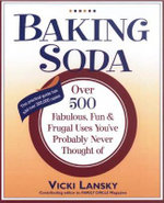 Baking Soda : Over 500 Fabulous, Fun, and Frugal Uses You'Ve Probably Never Thought of - Vicki Lansky