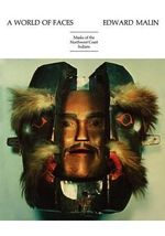 A World of Faces : Masks of the Northwest Coast Indians - Edward Malin