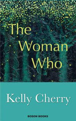 The Woman Who - Kelly Cherry