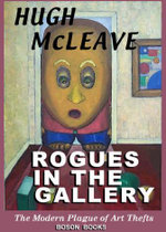 Rogues in the Gallery : The Modern Plague of Art Thefts - Hugh McLeave