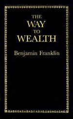 The Way to Wealth : Little Books of Wisdom - Benjamin Franklin