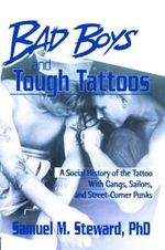 Bad Boys and Tough Tattoos : A Social History of the Tattoo with Gangs, Sailors, and Street-Corner Punks, 1950-1965 - John P. DeCecco