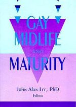 Gay Midlife and Maturity : Crises, Opportunities, and Fulfillment - John Alan Lee