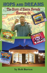 Hops and Dreams : The Story of Sierra Nevada Brewing Co. - Robert Stacey Burton