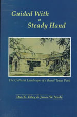 Guided with a Steady Hand : The Cultural Landscape of a Rural Texas Park - Dan K. Utley