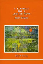 A Strategy for a Loss of Faith : Jung's Proposal - John P. Dourley