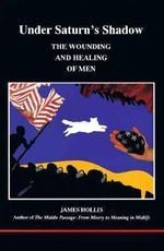 Under Saturn's Shadow : The Wounding and Healing of Men - James Hollis