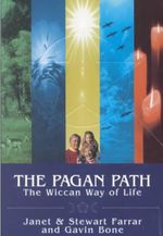 The Pagan Path : The Wiccan Way of Life - Janet Farrar