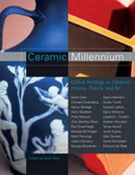 Ceramic Millenium : Critical Writings on Ceramic History, Theory and Art - Garth Clark