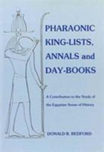 Pharaonic King-lists, Annals and Day-books : A Contribution to the Study of the Egyptian Sense of History - Donald B. Redford