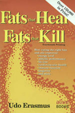 Fats That Heal, Fats That Kill : The Complete Guide to Fats, Oils, Cholesterol and Human Health - Udo Erasmus