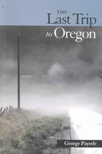 The Last Trip to Oregon : Poems in Wake of Red's Death - George Payerle