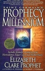 Saint Germain's Prophecy for the New Millenium : Includes Dramatic Prophecies from Nostradamus, Edgar Cayce and Mother Mary - Elizabeth Clare Prophet